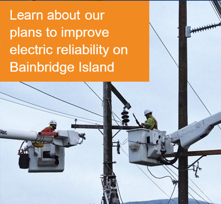 Two workers working on a power line with text saying learn about our plans to improve reliability on Bainbridge Island