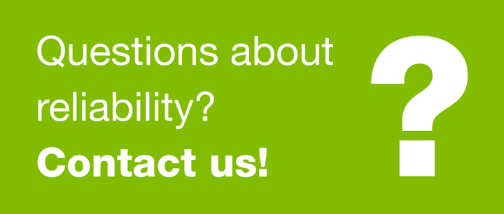 Questions about reliability? Contact us!